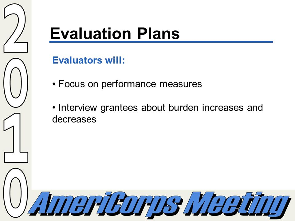 Evaluation Plans Evaluators will: Focus on performance measures Interview grantees about burden increases and decreases