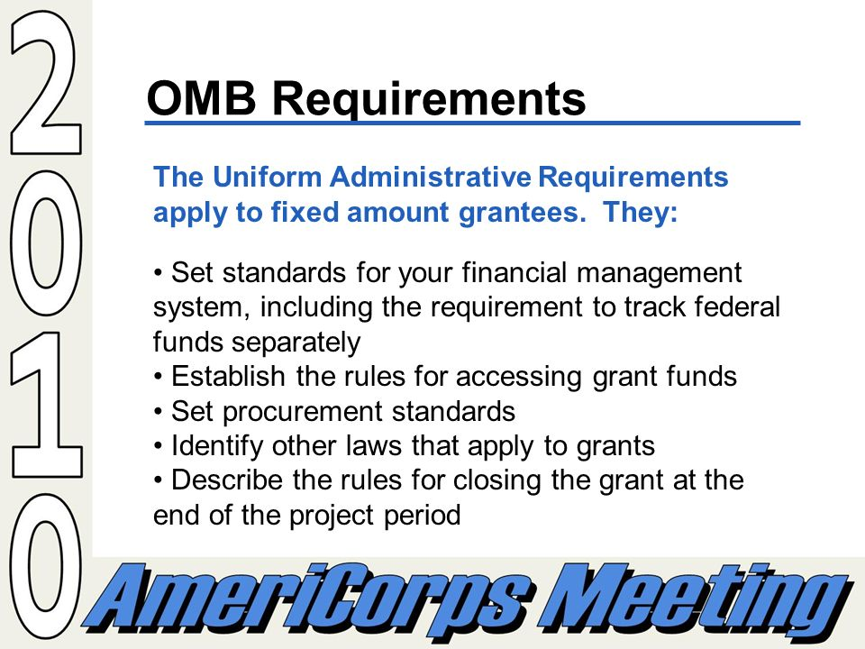 OMB Requirements The Uniform Administrative Requirements apply to fixed amount grantees.
