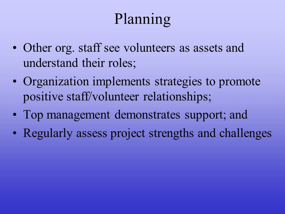 Planning Other org. staff see volunteers as assets and understand their roles; Organization implements strategies to promote positive staff/volunteer