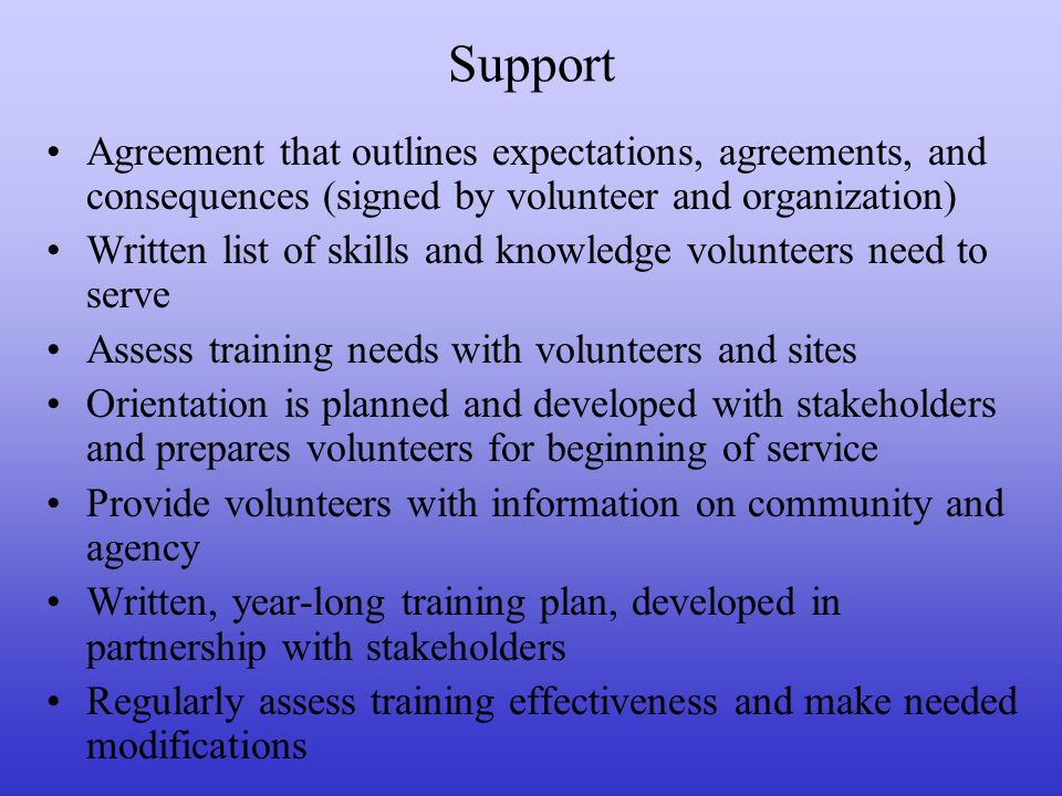 Support Agreement that outlines expectations, agreements, and consequences (signed by volunteer and organization) Written list of skills and knowledge