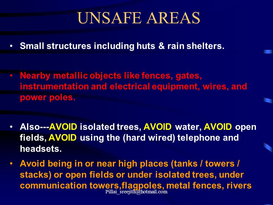 Pillai_sreejith@hotmail.com UNSAFE AREAS Small structures including huts & rain shelters. Nearby metallic objects like fences, gates, instrumentation