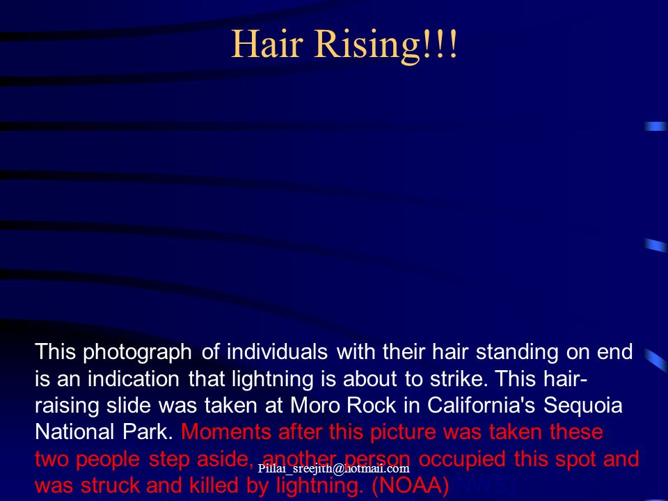 Pillai_sreejith@hotmail.com Hair Rising!!! This photograph of individuals with their hair standing on end is an indication that lightning is about to