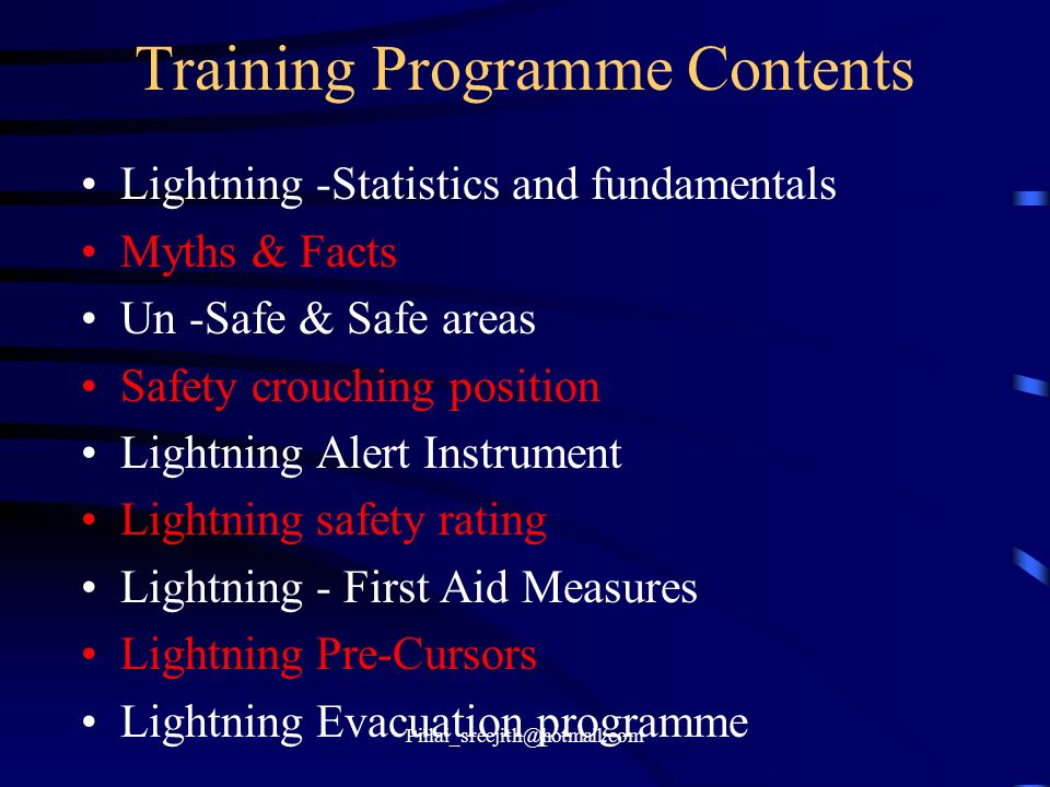 Training Programme Contents Lightning -Statistics and fundamentals Myths & Facts Un -Safe & Safe areas Safety crouching position Lightning Alert Instr