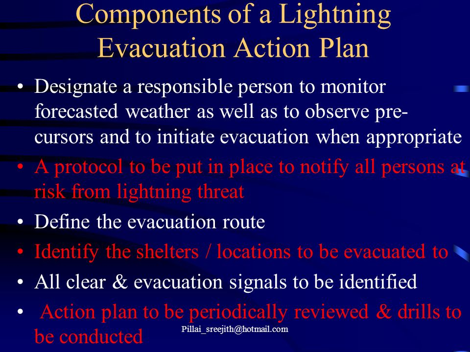 Pillai_sreejith@hotmail.com Components of a Lightning Evacuation Action Plan Designate a responsible person to monitor forecasted weather as well as t
