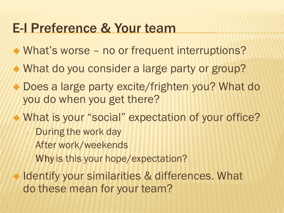E-I Preference & Your team Whats worse – no or frequent interruptions? What do you consider a large party or group? Does a large party excite/frighten
