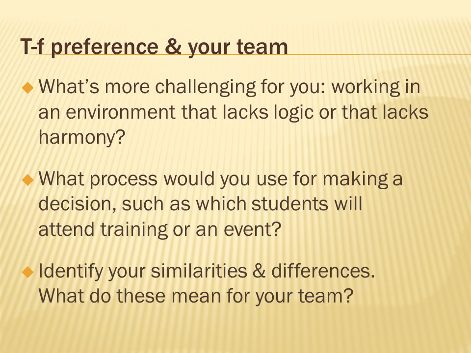 T-f preference & your team Whats more challenging for you: working in an environment that lacks logic or that lacks harmony? What process would you us