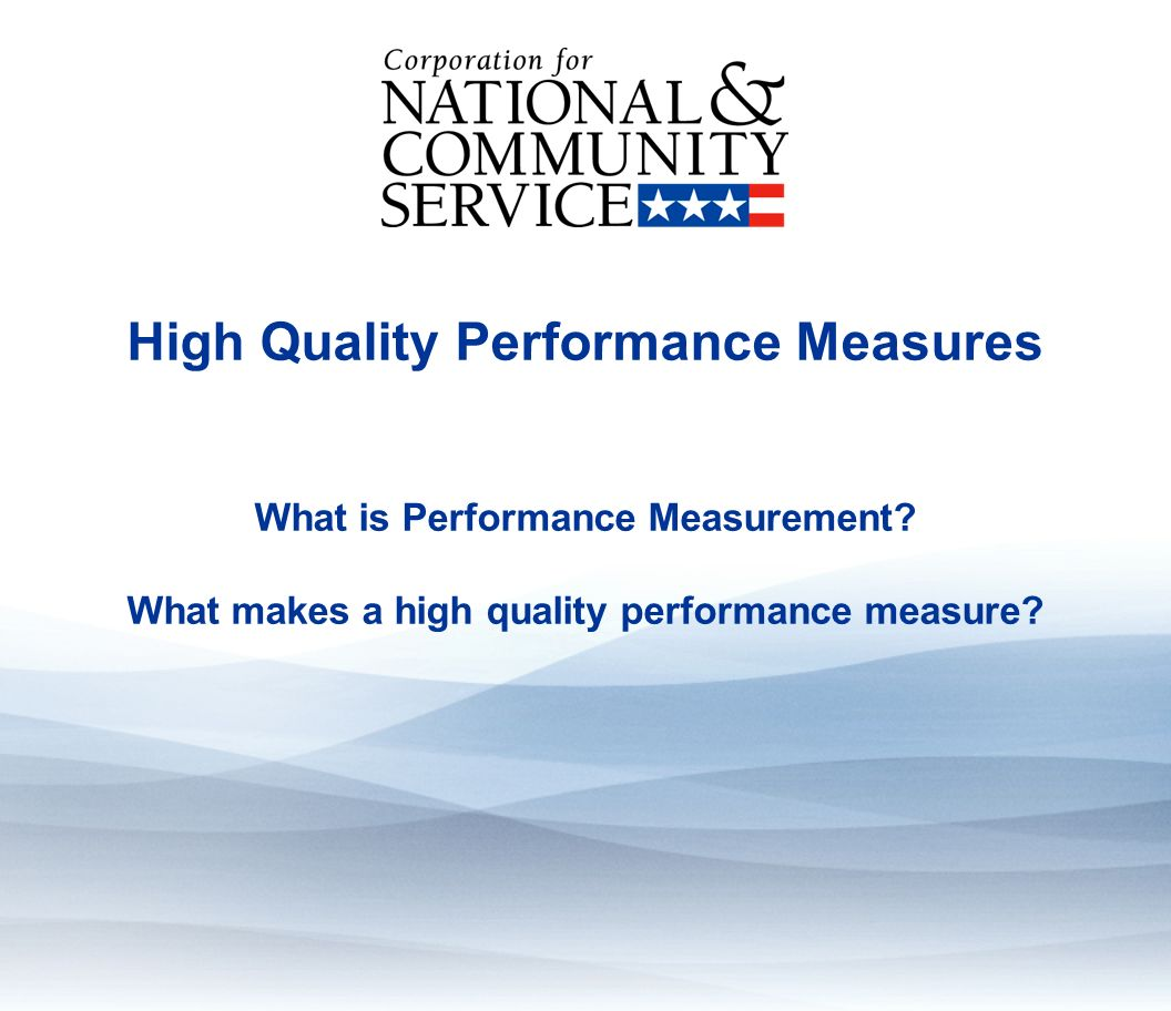 High Quality Performance Measures Learning Objectives By the end of this module, you will be able to: Describe basic performance measurement concepts Describe how to strengthen performance measures through: o Alignment with theory of change o Alignment of outputs and outcomes o Selection of a meaningful outcome 2