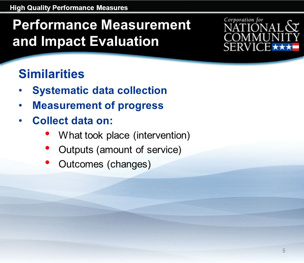 High Quality Performance Measures Resources CNCS Priorities and Performance Measures: http://www.nationalservice.gov/resources/npm/home http://www.nationalservice.gov/resources/npm/home Program Specific Notices of Funding Opportunities and Application Instructions: http://http://www.nationalservice.gov/for_organizations/funding/nofa.asp http://http://www.nationalservice.gov/for_organizations/funding/nofa.asp Link to Evaluation 46
