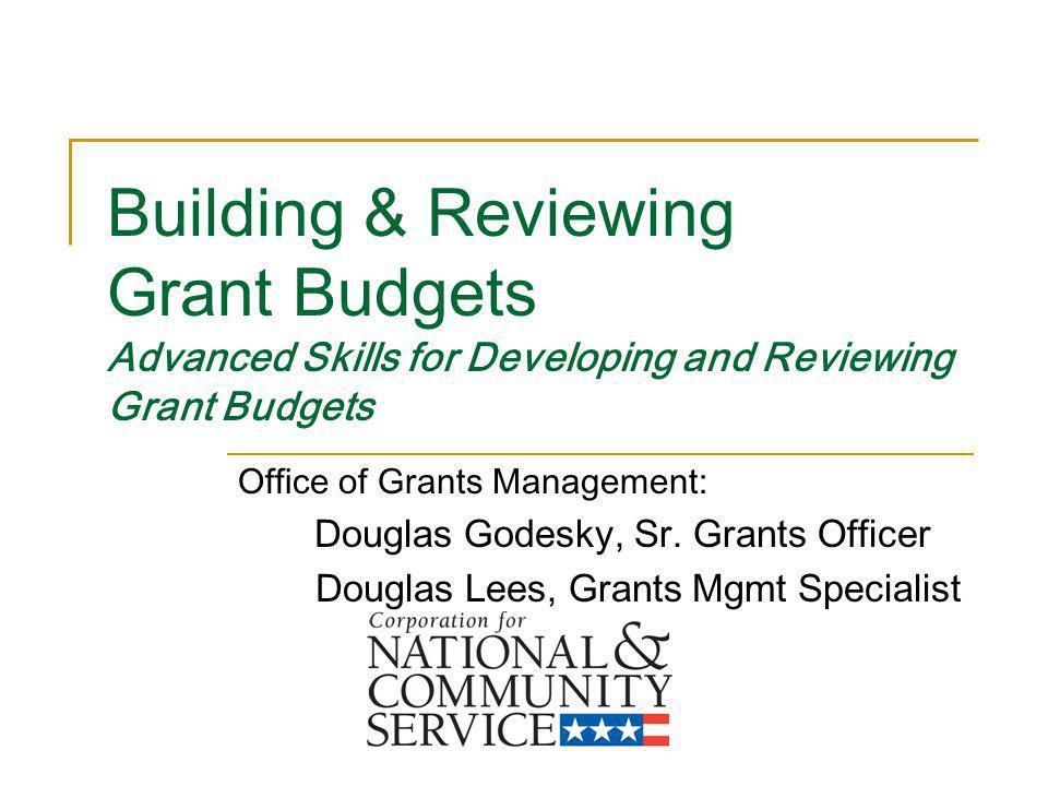 Building & Reviewing Grant Budgets Advanced Skills for Developing and Reviewing Grant Budgets Office of Grants Management: Douglas Godesky, Sr. Grants