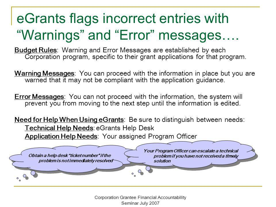 Corporation Grantee Financial Accountability Seminar July 2007 eGrants flags incorrect entries with Warnings and Error messages…. Budget Rules: Warnin