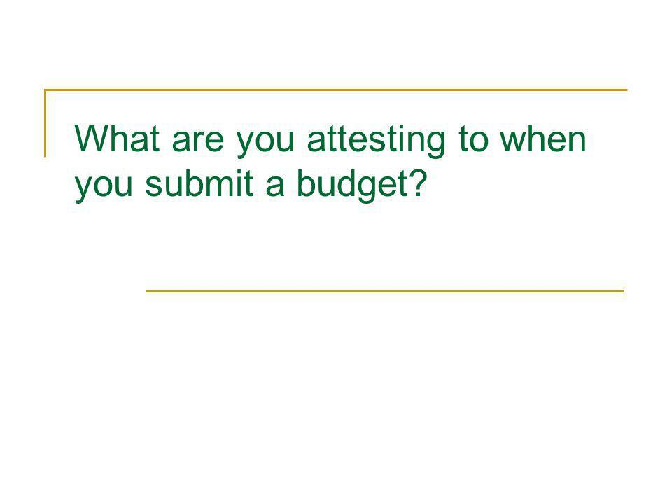 What are you attesting to when you submit a budget