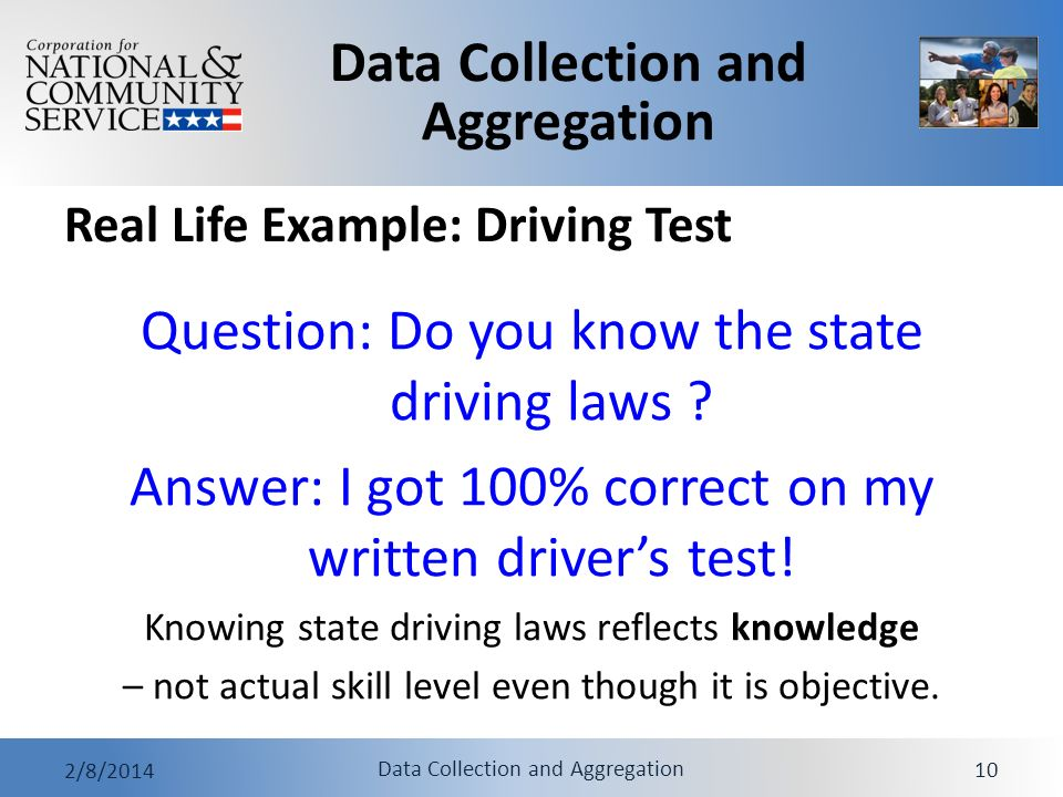 Data Collection and Aggregation 2/8/2014 Data Collection and Aggregation 10 Real Life Example: Driving Test Question: Do you know the state driving la