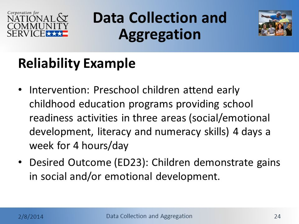 Data Collection and Aggregation 2/8/2014 Data Collection and Aggregation 24 Reliability Example Intervention: Preschool children attend early childhoo