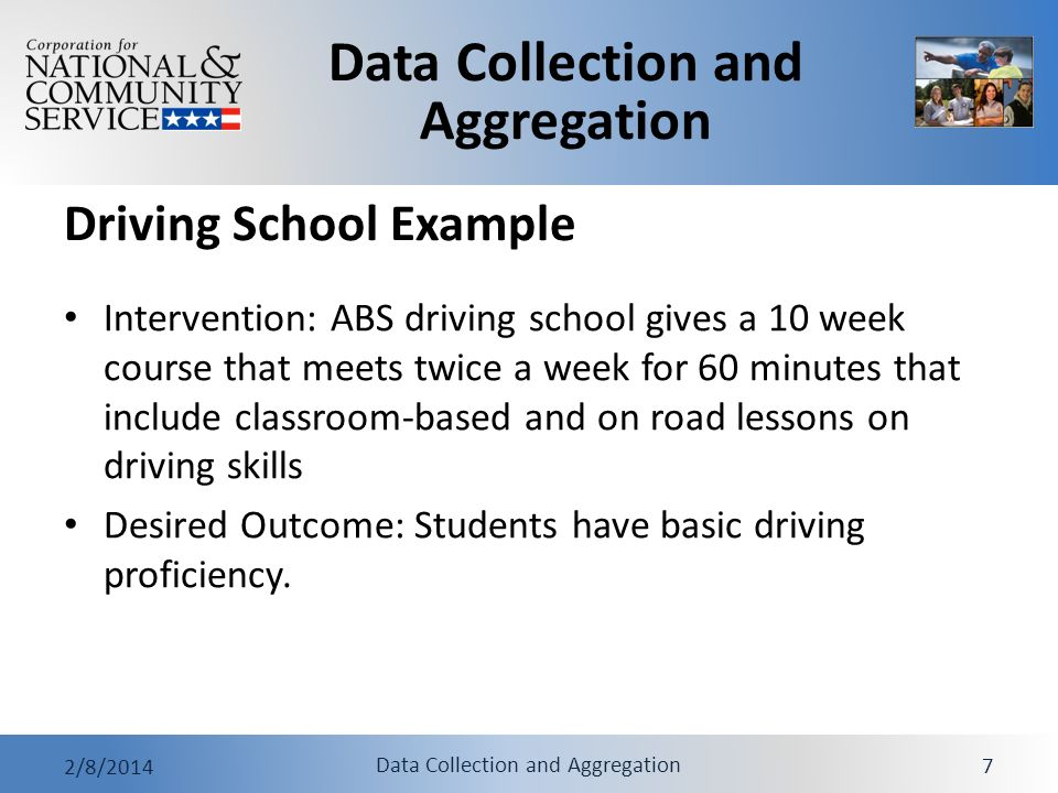 Data Collection and Aggregation 2/8/2014 Data Collection and Aggregation 7 Driving School Example Intervention: ABS driving school gives a 10 week cou