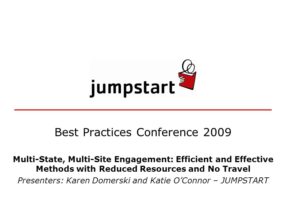 Best Practices Conference 2009 Multi-State, Multi-Site Engagement: Efficient and Effective Methods with Reduced Resources and No Travel Presenters: Karen Domerski and Katie OConnor – JUMPSTART