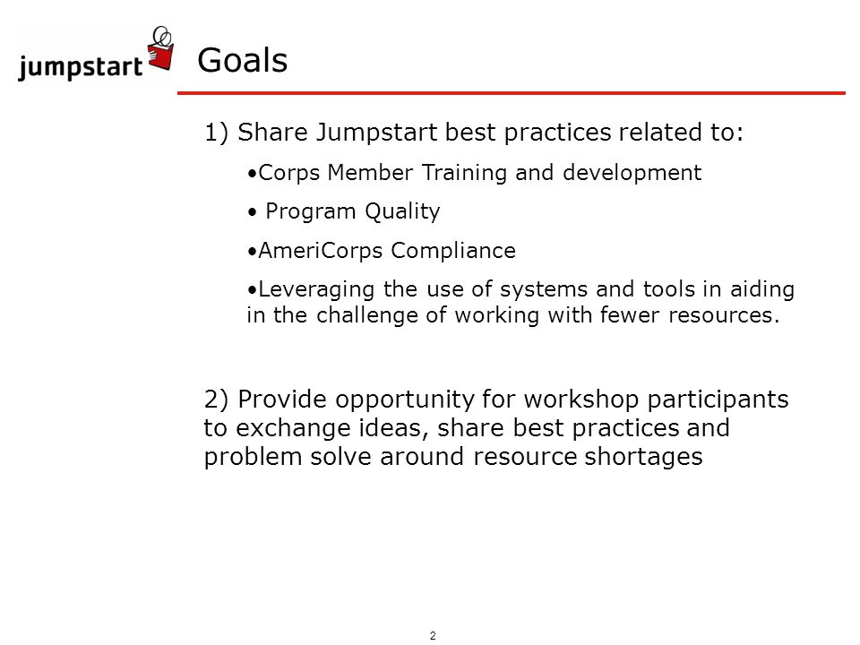 2 Goals 1) Share Jumpstart best practices related to: Corps Member Training and development Program Quality AmeriCorps Compliance Leveraging the use o
