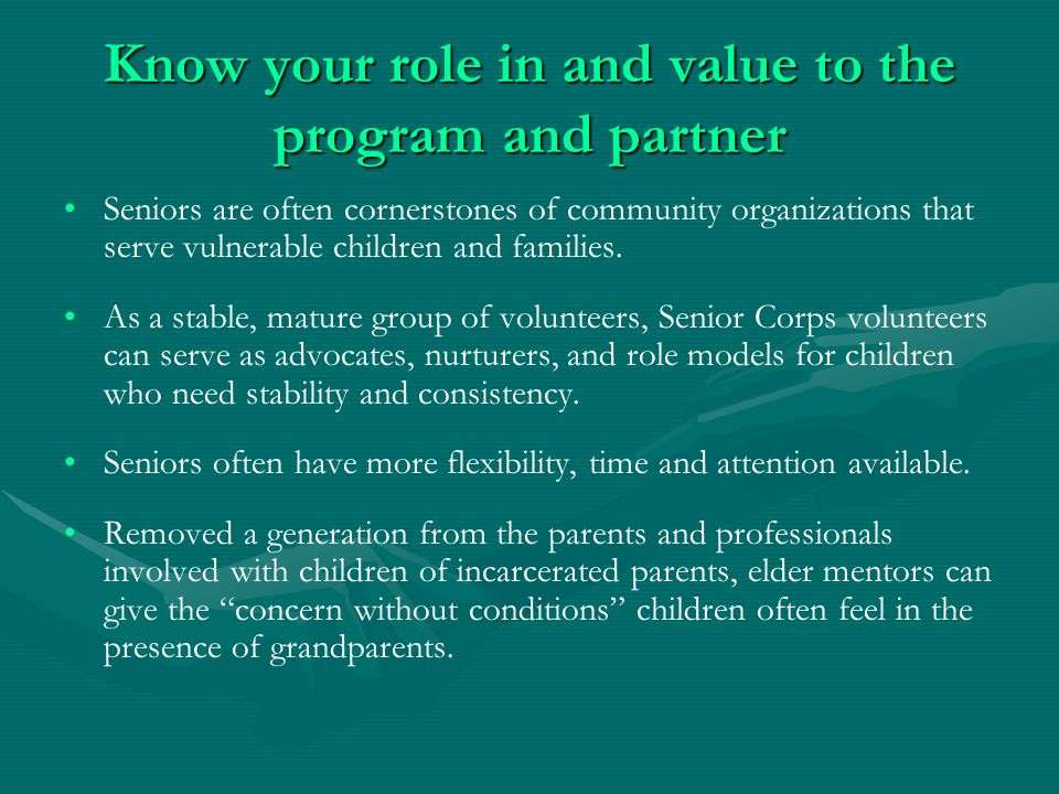 Know your role in and value to the program and partner Seniors are often cornerstones of community organizations that serve vulnerable children and families.