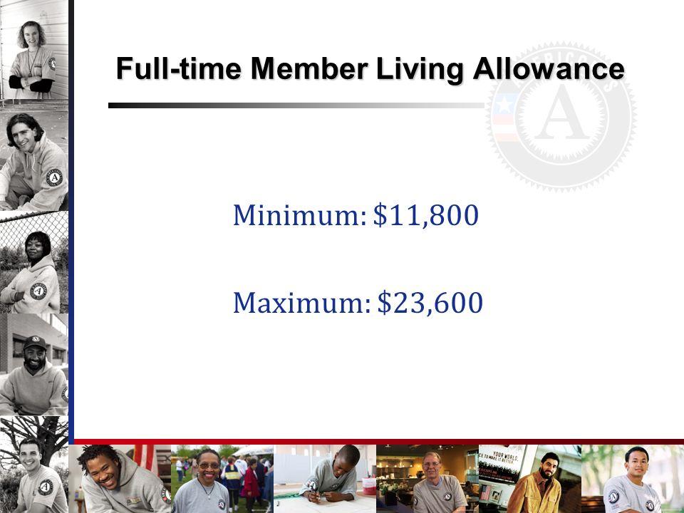 Full-time Member Living Allowance Minimum: $11,800 Maximum: $23,600