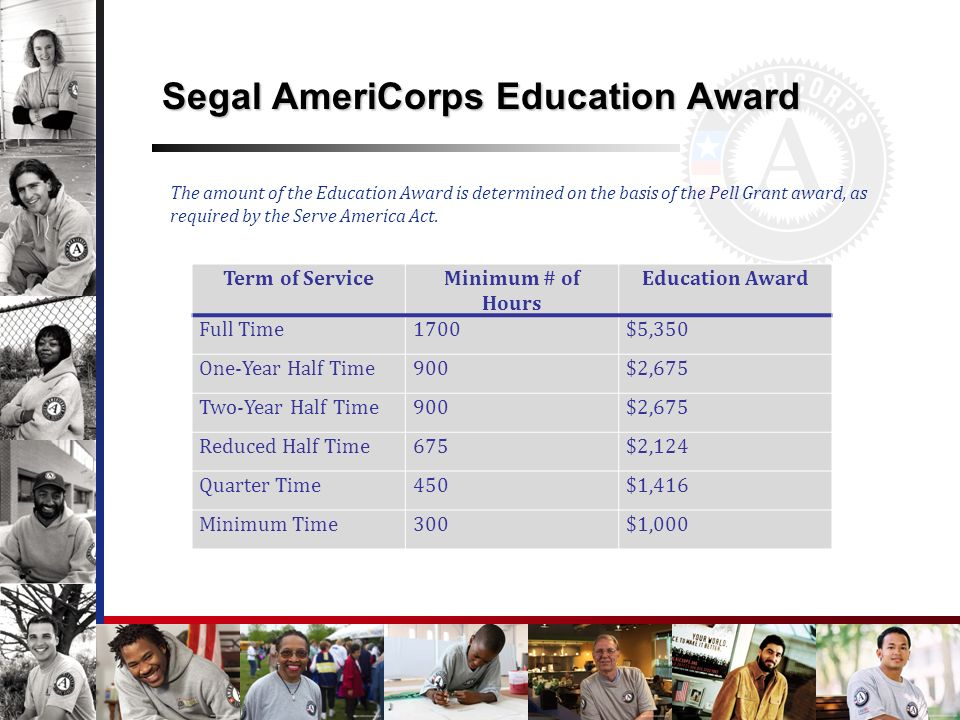 Segal AmeriCorps Education Award The amount of the Education Award is determined on the basis of the Pell Grant award, as required by the Serve Americ