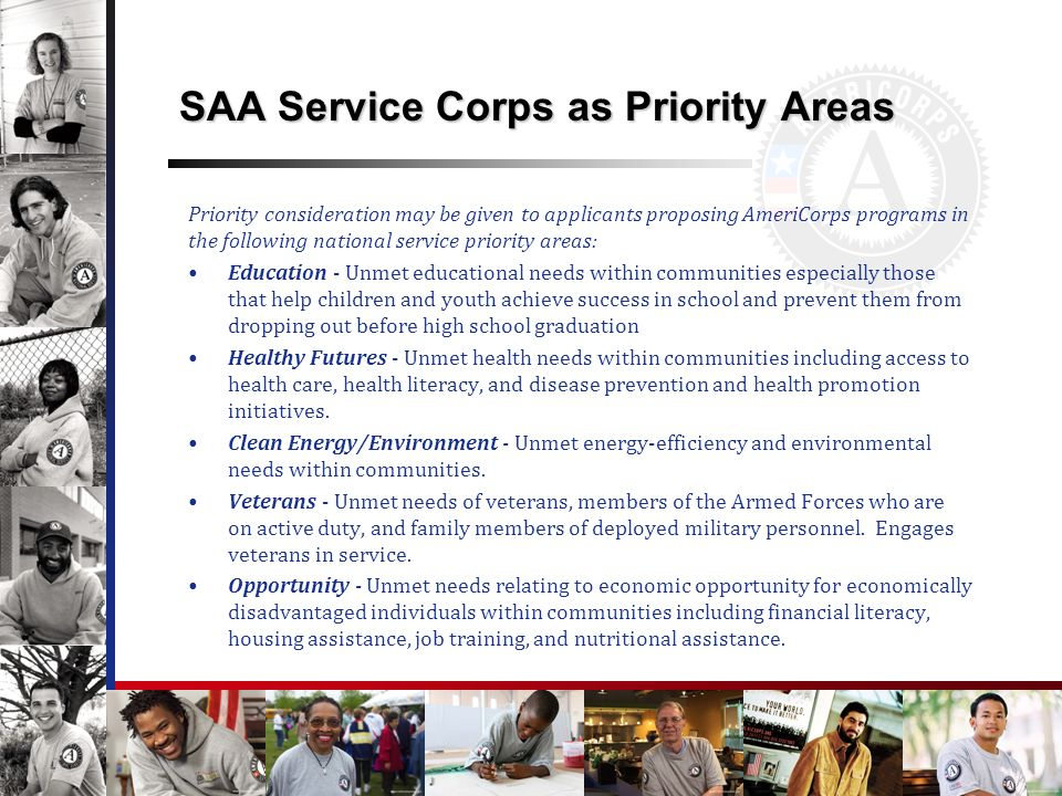 SAA Service Corps as Priority Areas Priority consideration may be given to applicants proposing AmeriCorps programs in the following national service