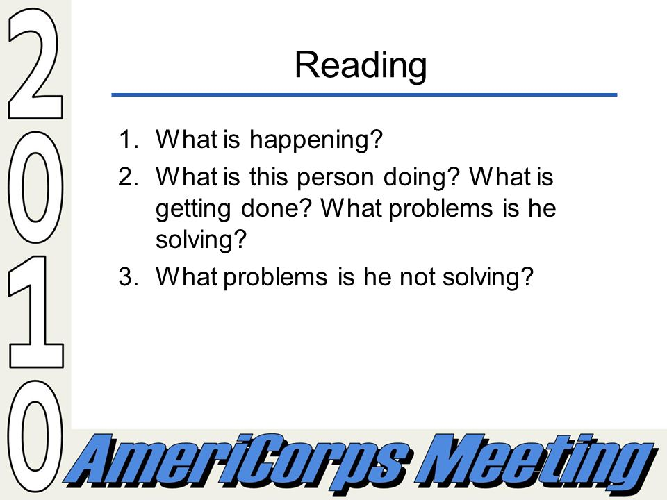 Reading 1.What is happening? 2.What is this person doing? What is getting done? What problems is he solving? 3.What problems is he not solving?