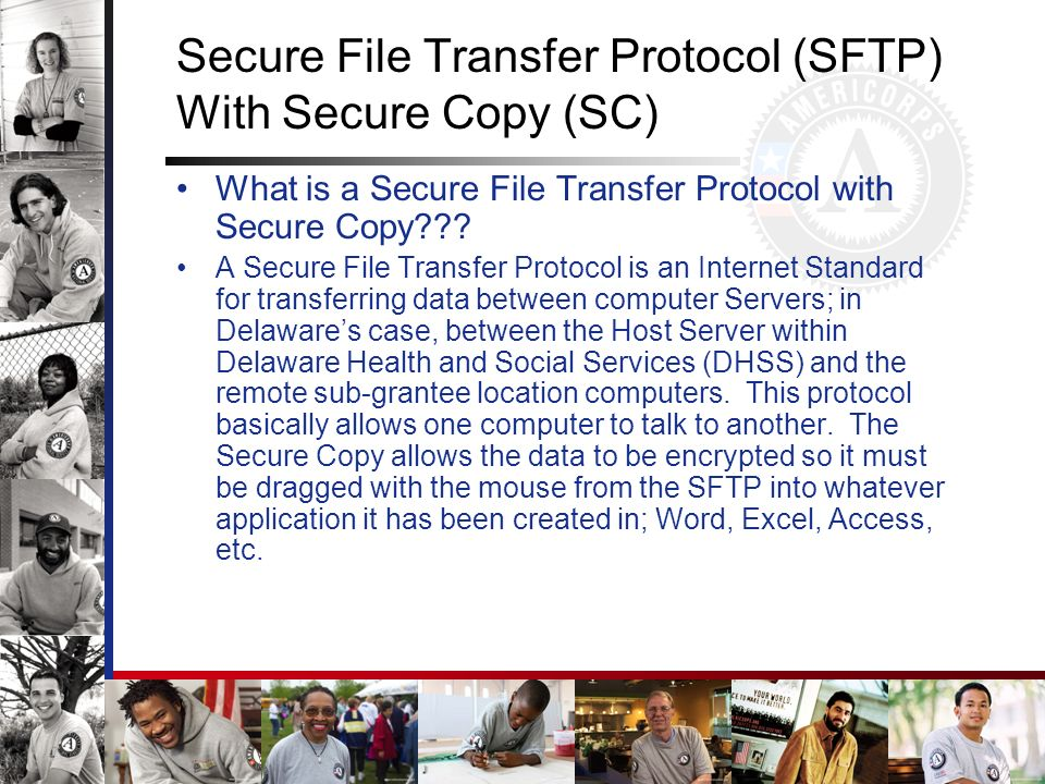 Secure File Transfer Protocol (SFTP) With Secure Copy (SC) What is a Secure File Transfer Protocol with Secure Copy??? A Secure File Transfer Protocol