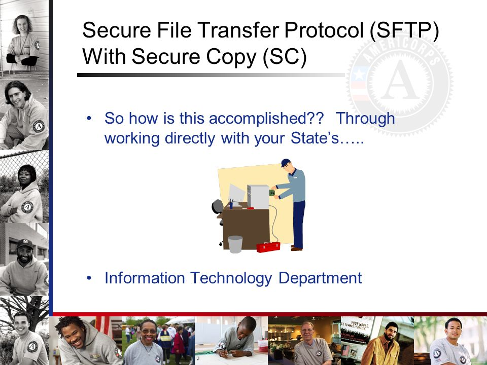 Secure File Transfer Protocol (SFTP) With Secure Copy (SC) So how is this accomplished?? Through working directly with your States….. Information Tech