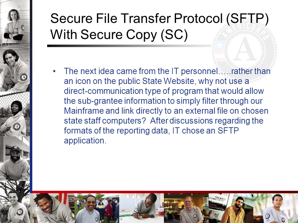 Secure File Transfer Protocol (SFTP) With Secure Copy (SC) The next idea came from the IT personnel…..rather than an icon on the public State Website,