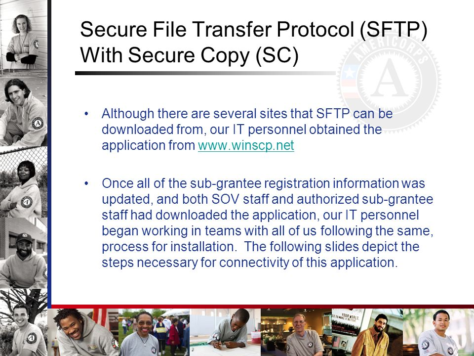 Secure File Transfer Protocol (SFTP) With Secure Copy (SC) Although there are several sites that SFTP can be downloaded from, our IT personnel obtaine