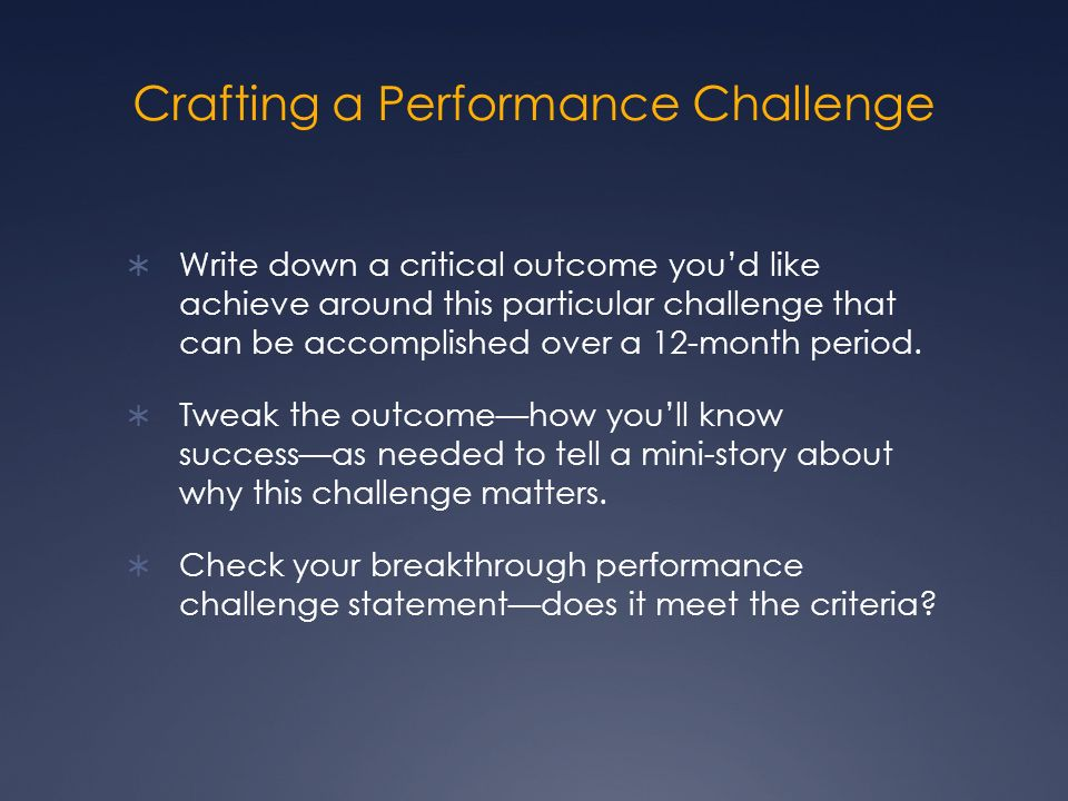 Crafting a Performance Challenge Write down a critical outcome youd like achieve around this particular challenge that can be accomplished over a 12-month period.