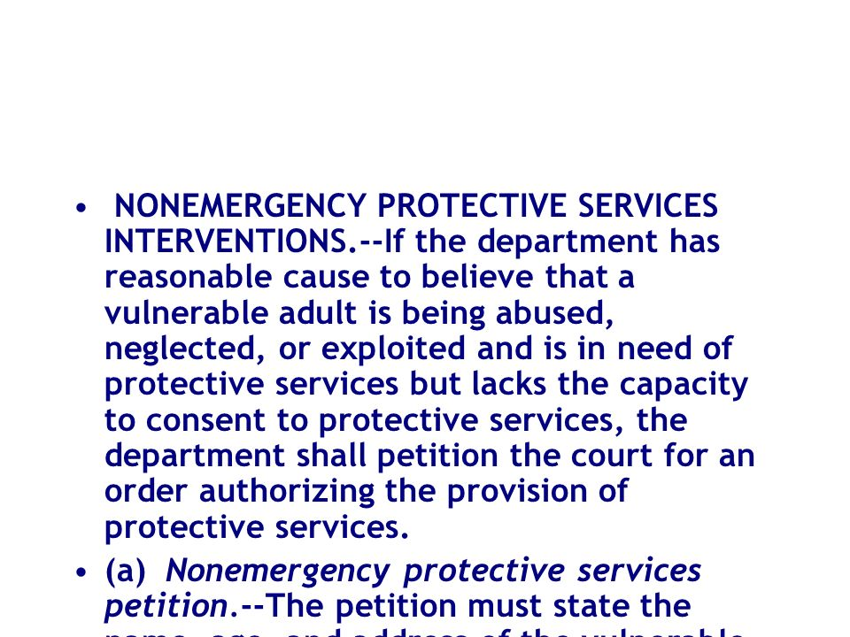 NONEMERGENCY PROTECTIVE SERVICES INTERVENTIONS.--If the department has reasonable cause to believe that a vulnerable adult is being abused, neglected,