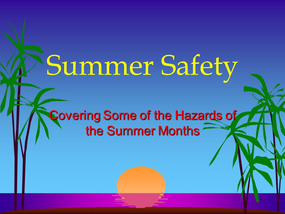 Summer Safety Covering Some of the Hazards of the Summer Months