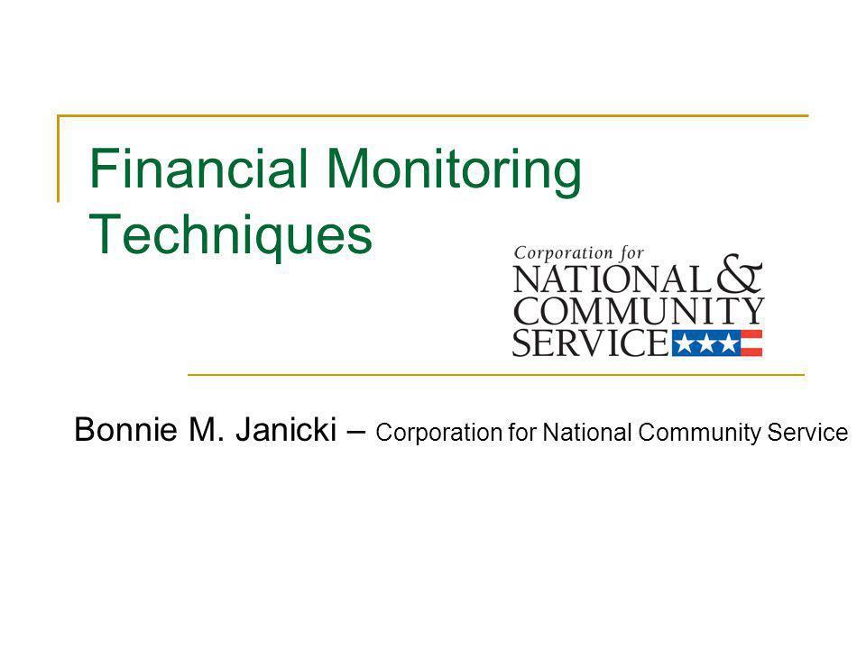 Financial Monitoring Techniques Bonnie M. Janicki – Corporation for National Community Service