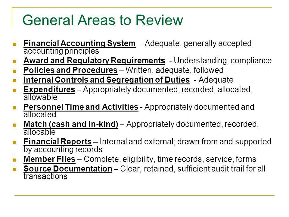 General Areas to Review Financial Accounting System - Adequate, generally accepted accounting principles Award and Regulatory Requirements - Understan