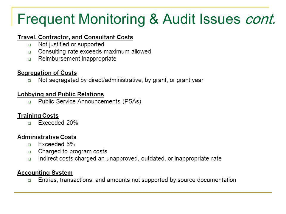 Frequent Monitoring & Audit Issues cont. Travel, Contractor, and Consultant Costs Not justified or supported Consulting rate exceeds maximum allowed R