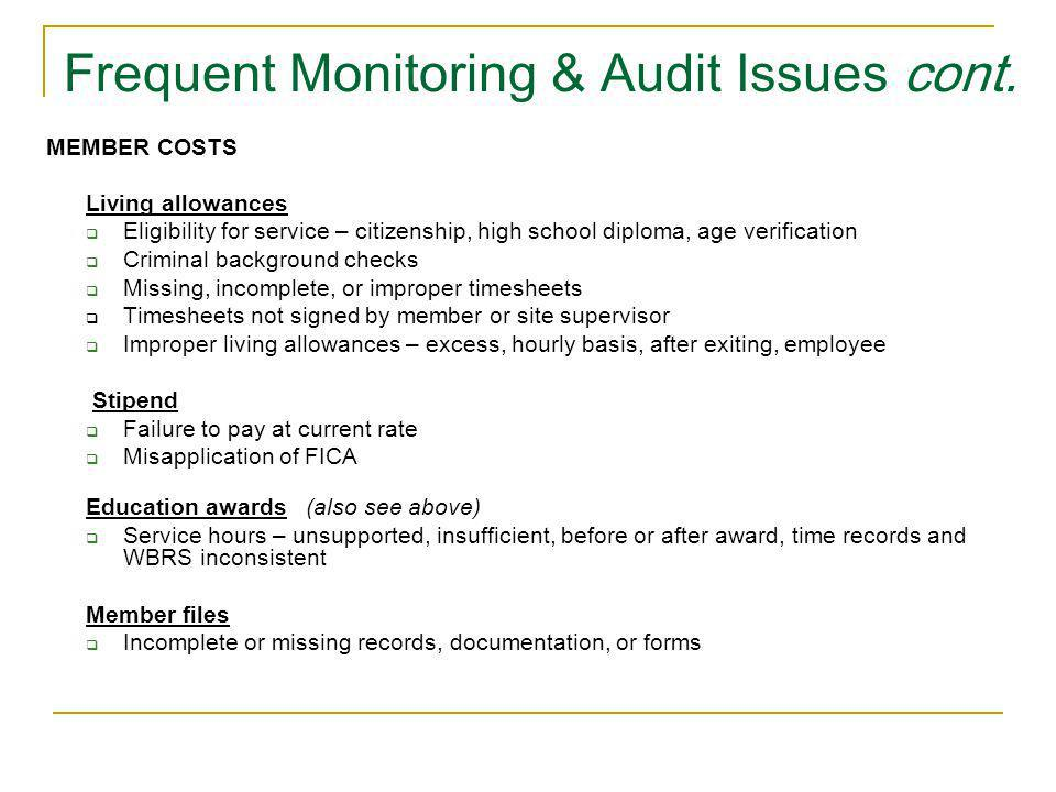 Frequent Monitoring & Audit Issues cont. MEMBER COSTS Living allowances Eligibility for service – citizenship, high school diploma, age verification C