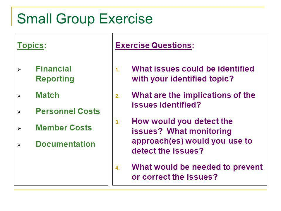 Small Group Exercise Topics: Financial Reporting Match Personnel Costs Member Costs Documentation Exercise Questions: 1. What issues could be identifi