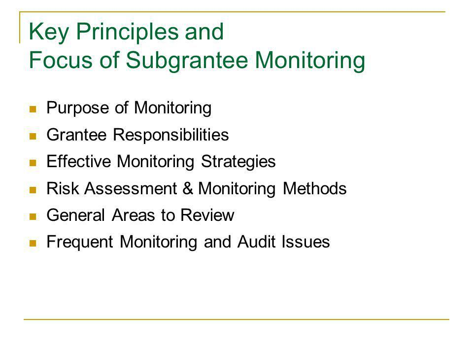 Key Principles and Focus of Subgrantee Monitoring Purpose of Monitoring Grantee Responsibilities Effective Monitoring Strategies Risk Assessment & Mon