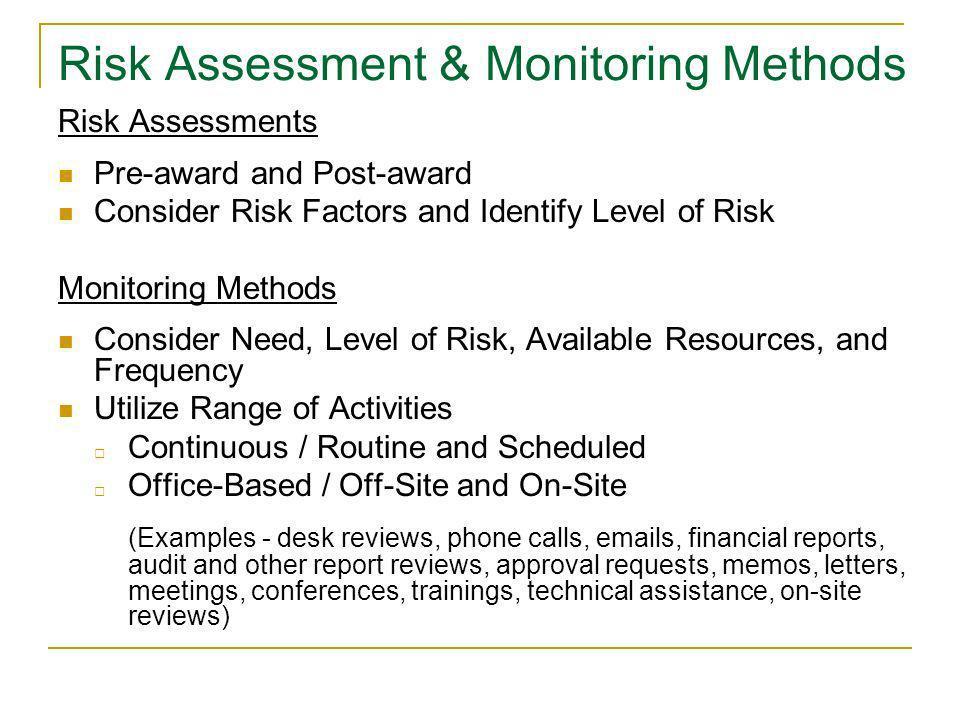 Risk Assessment & Monitoring Methods Risk Assessments Pre-award and Post-award Consider Risk Factors and Identify Level of Risk Monitoring Methods Con