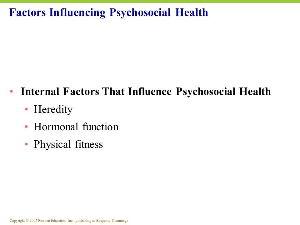 Copyright © 2004 Pearson Education, Inc., publishing as Benjamin Cummings Internal Factors That Influence Psychosocial Health Heredity Hormonal functi