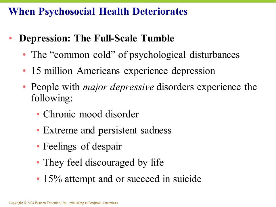 Copyright © 2004 Pearson Education, Inc., publishing as Benjamin Cummings Depression: The Full-Scale Tumble The common cold of psychological disturban