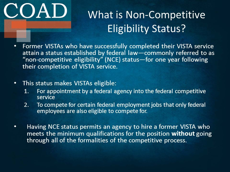 Former VISTAs who have successfully completed their VISTA service attain a status established by federal lawcommonly referred to as non-competitive eligibility (NCE) statusfor one year following their completion of VISTA service.