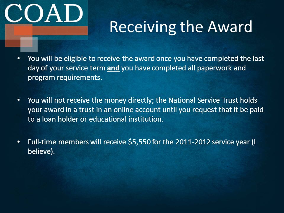 The award, unlike most other scholarships and fellowships, is subject to federal tax in the year you have funds sent from your National Service Trust account to a school or lender.