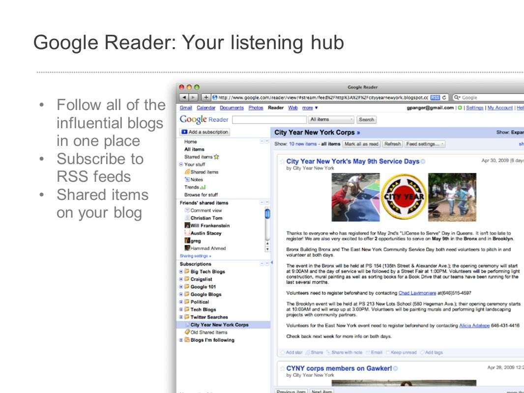 Google Reader: Your listening hub Follow all of the influential blogs in one place Subscribe to RSS feeds Shared items on your blog