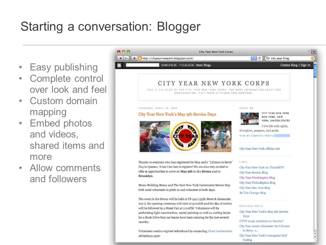 Starting a conversation: Blogger Easy publishing Complete control over look and feel Custom domain mapping Embed photos and videos, shared items and m