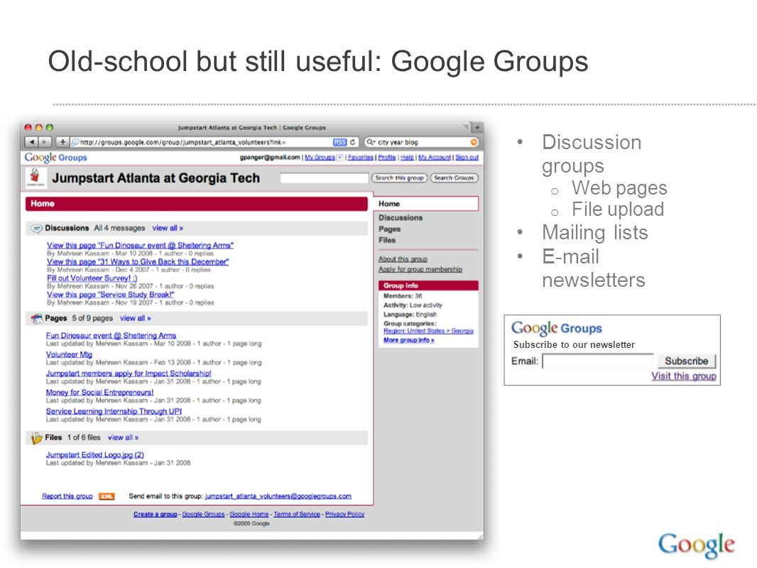 Old-school but still useful: Google Groups Discussion groups o Web pages o File upload Mailing lists E-mail newsletters Subscribe to our newsletter