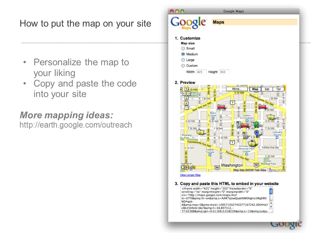 How to put the map on your site Personalize the map to your liking Copy and paste the code into your site More mapping ideas: http://earth.google.com/outreach