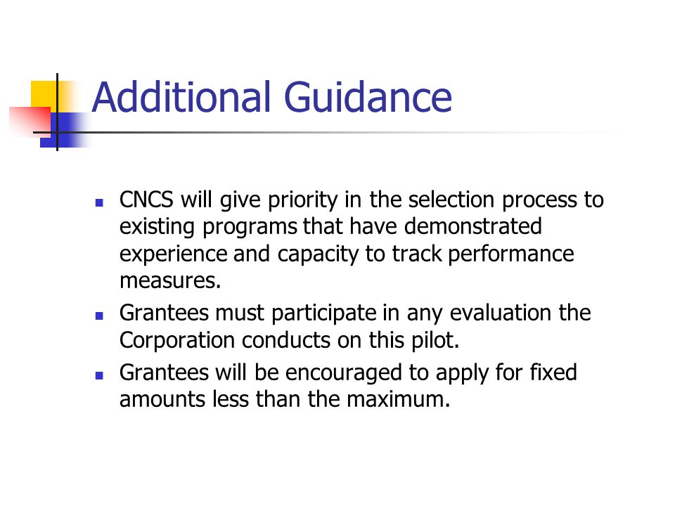 Additional Guidance CNCS will give priority in the selection process to existing programs that have demonstrated experience and capacity to track performance measures.