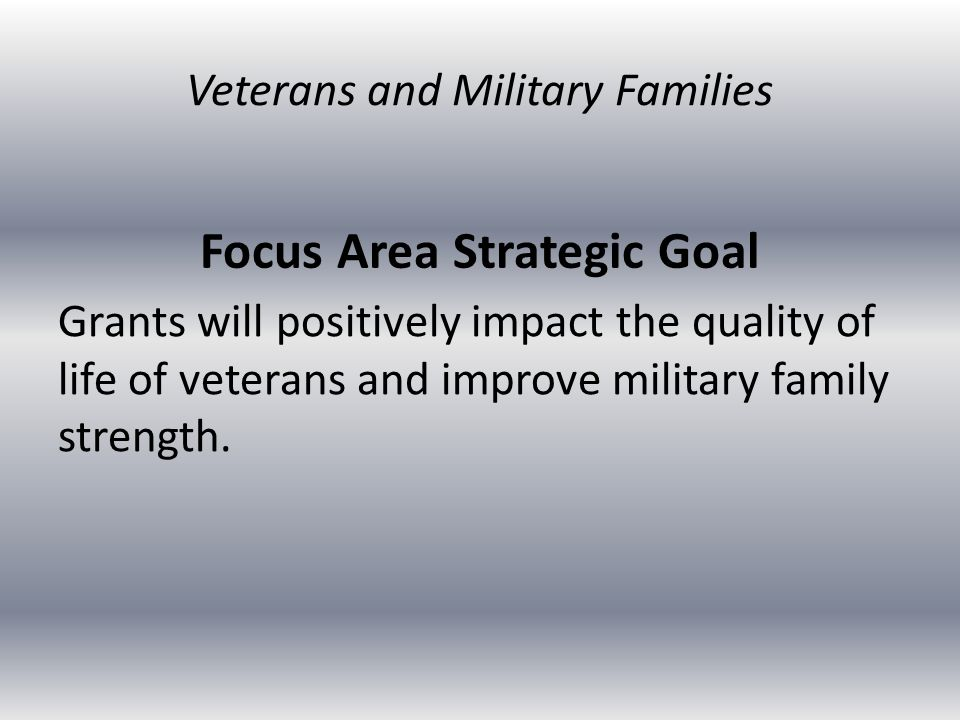 Description of Focus Area Grant activities will increase: the number of veterans and military service members and their families served by CNCS- supported programs, and the number of veterans and military family members engaged in service provision through CNCS-supported programs.