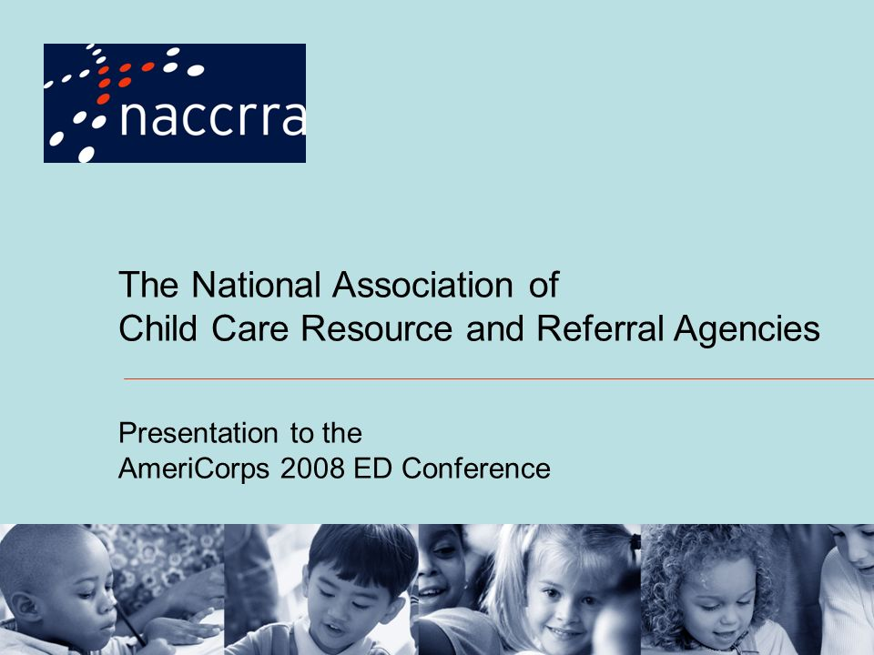 The National Association of Child Care Resource and Referral Agencies Presentation to the AmeriCorps 2008 ED Conference